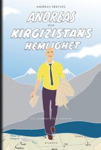 9789173537124_200_andreas-och-kirgizistans-hemlighet-ett-journalistiskt-aventyr